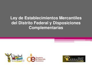 Ley de Establecimientos Mercantiles  del Distrito Federal y Disposiciones Complementarias