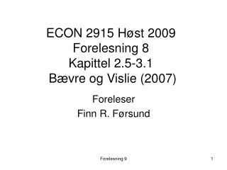 ECON 2915 Høst 2009 Forelesning 8 Kapittel 2.5-3.1  Bævre og Vislie (2007)