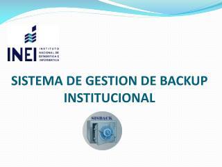 SISTEMA DE GESTION DE BACKUP INSTITUCIONAL