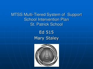 MTSS Multi-Tiered System of  Support  School Intervention Plan  St. Patrick School