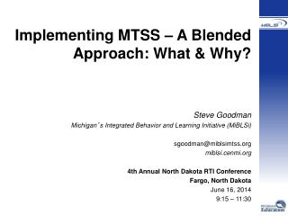 Implementing MTSS – A Blended Approach: What & Why? Steve Goodman
