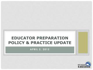 Educator Preparation Policy & Practice Update