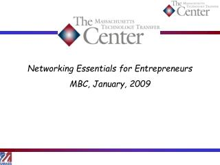 Networking Essentials for Entrepreneurs MBC, January, 2009