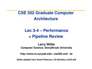 CSE 502 Graduate Computer Architecture  Lec 3-4 – Performance  + Pipeline Review