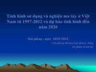 Tình hình sử dụng và nghiện ma túy ở Việt Nam từ 1997-2012 và dự báo tình hình đến năm 2020