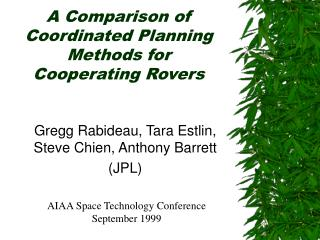 A Comparison of Coordinated Planning Methods for  Cooperating Rovers