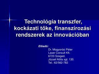 Technológia transzfer, kockázati tőke, finanszírozási rendszerek az innovációban