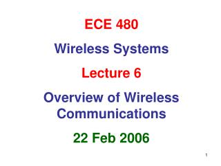 ECE 480 Wireless Systems Lecture 6 Overview of Wireless Communications 22 Feb 2006