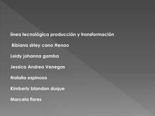 línea tecnológica producción y transformación Bibiana sirley cano Henao Leidy johanna gamba