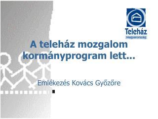 A teleh�z mozgalom korm�nyprogram lett...