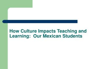 How Culture Impacts Teaching and Learning:  Our Mexican Students