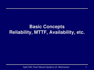 Basic Concepts Reliability, MTTF, Availability, etc.