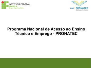 Programa Nacional de Acesso ao Ensino Técnico e Emprego - PRONATEC