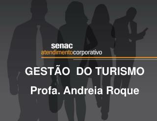 GESTÃO  DO TURISMO Profa. Andreia Roque