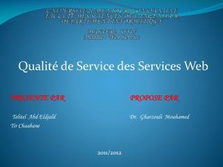 Qualité de Service des Services Web PRESENTE PAR  PROPOSE PAR