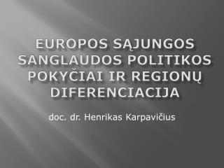 EUROPOS S ĄJUNGOS SANGLAUDOS POLITIKOS POKYČIAI IR REGIONŲ DIFERENCIACIJA