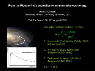 The galaxy rotation problem. Newton: Increase M (Dark Matter, Zwicky, 1933, popular solution)