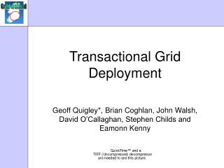 Transactional Grid Deployment