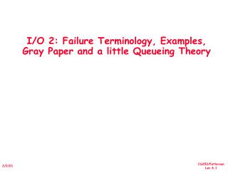 I/O 2: Failure Terminology, Examples,  Gray Paper and a little Queueing Theory
