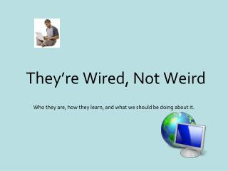 They�re Wired, Not Weird
