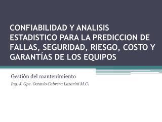 Gestión del mantenimiento Ing. J.  Gpe . Octavio Cabrera Lazarini M.C .