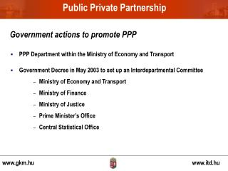 PPP Department within the Ministry of Economy and Transport  Government Decree in May 2003 to set up an Interdepartmenta