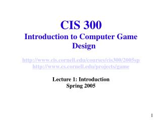 CIS 300 Introduction to Computer Game Design cis.cornell/courses/cis300/2005sp