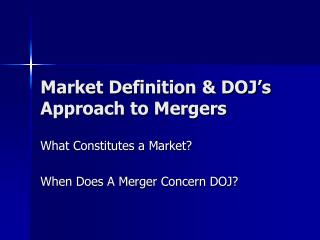 Market Definition  DOJ s Approach to Mergers