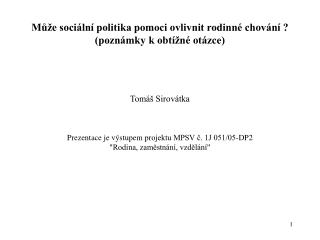 Obsah: 1. Proměny rodinného chování jako výzva pro sociální politiku
