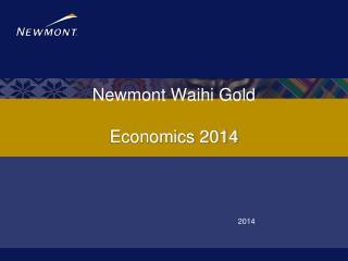 Newmont Waihi Gold Economics 2014