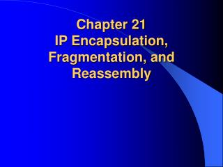 Chapter 21  IP Encapsulation, Fragmentation, and Reassembly