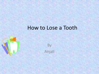 How to  Lose  a  Tooth