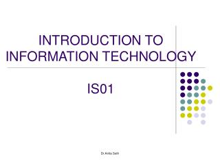 INTRODUCTION TO INFORMATION TECHNOLOGY IS01