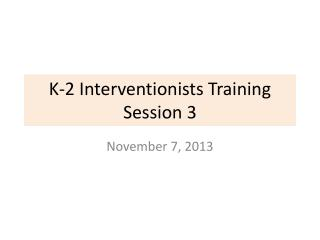 K-2 Interventionists Training  Session 3