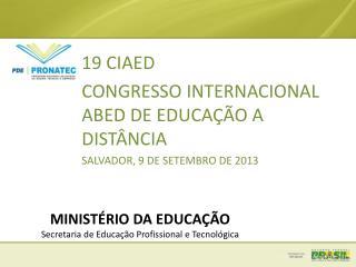 19 CIAED CONGRESSO INTERNACIONAL ABED DE EDUCAÇÃO A DISTÂNCIA SALVADOR, 9 DE SETEMBRO DE 2013
