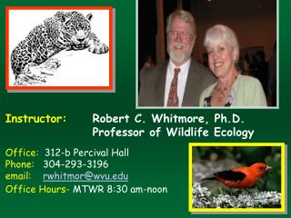 Instructor: 	 Robert C. Whitmore, Ph.D. Professor of Wildlife Ecology