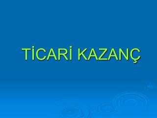 TİCARİ KAZANÇ