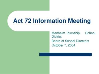 Act 72 Information Meeting
