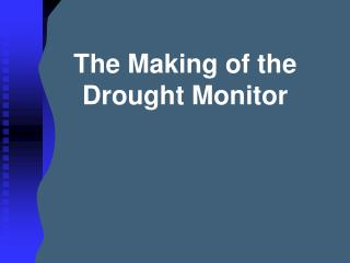 The Making of the Drought Monitor