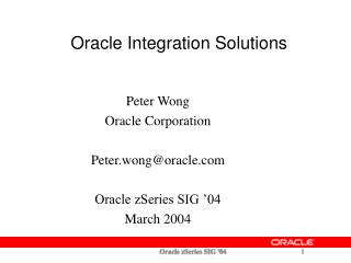 Peter Wong Oracle Corporation  Peter.wongoracle  Oracle zSeries SIG  04                  March 2004