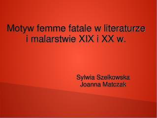 Motyw femme fatale w literaturze i malarstwie XIX i XX w.