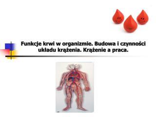 Funkcje krwi w organizmie. Budowa i czynności układu krążenia. Krążenie a praca.