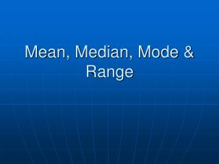 Mean, Median, Mode  Range