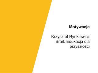 Motywacja Krzysztof Rynkiewicz Brait. Edukacja dla przyszłości