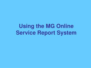 Using the MG Online Service Report System