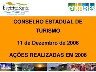 CONSELHO ESTADUAL DE TURISMO 11 de Dezembro de 2006 AÇÕES REALIZADAS EM 2006