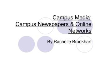 Campus Media:  Campus Newspapers & Online Networks