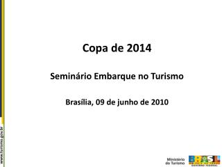 Copa  de 2014  Semin�rio Embarque no Turismo Bras�lia, 09 de junho de 2010
