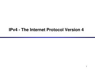 IPv4 - The Internet Protocol Version 4