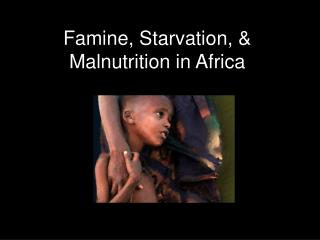 Famine, Starvation, & Malnutrition in Africa